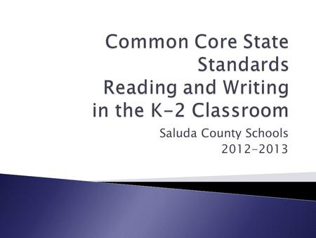 Saluda County Schools 2012-2013.  Will CCSS cause a shift in administrator behaviors?  Will CCSS cause a shift in teacher behaviors?  Will CCSS cause.