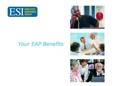 Your EAP Benefits. When problems arise: We all experience personal and family problems in our lives. One out of five will face a significant problem this.