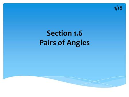 Section 1.6 Pairs of Angles