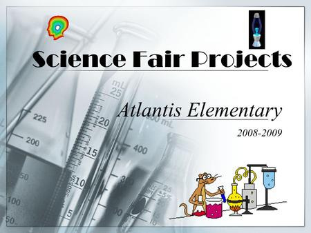Science Fair Projects Atlantis Elementary 2008-2009.