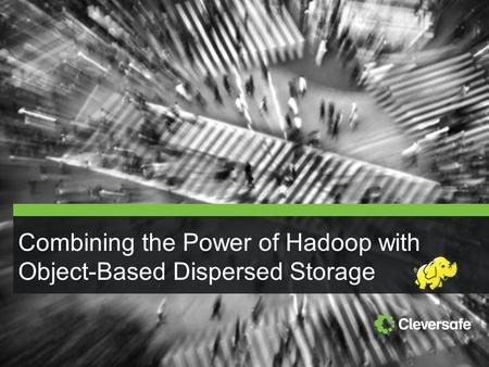 Copyright © 2012 Cleversafe, Inc. All rights reserved. 1 Combining the Power of Hadoop with Object-Based Dispersed Storage.