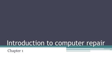 Introduction to computer repair Chapter 1. Objectives After completing this chapter you will be able to ▫Identify common technician qualities ▫Understand.