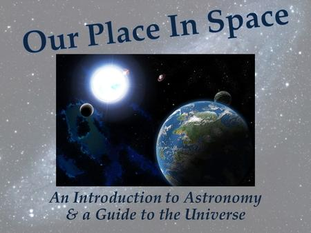 & a Guide to the Universe An Introduction to Astronomy.