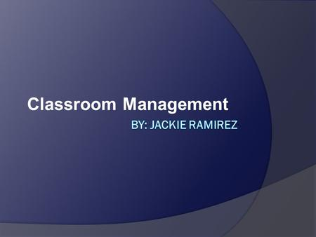 Classroom Management. WHAT IS CLASSROOM MANAGEMENT? Classroom Management refers to all the elements which are necessary to carry out a class in a successful.