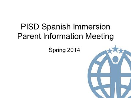 PISD Spanish Immersion Parent Information Meeting Spring 2014.