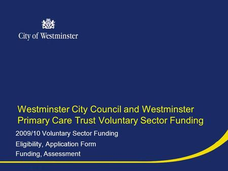Westminster City Council and Westminster Primary Care Trust Voluntary Sector Funding 2009/10 Voluntary Sector Funding Eligibility, Application Form Funding,