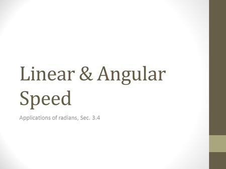 Linear & Angular Speed Applications of radians, Sec. 3.4.