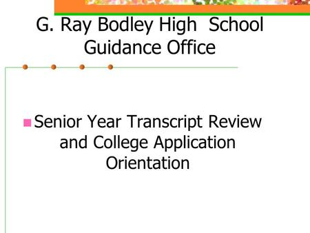 G. Ray Bodley High School Guidance Office Senior Year Transcript Review and College Application Orientation.