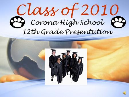 Class of 2010 Corona High School 12th Grade Presentation.
