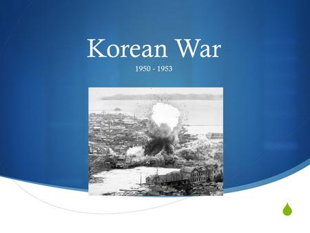  1950 - 1953 Korean War. How the war started  The Korean War began as a civil war between North and South Korea, but the conflict soon became international.