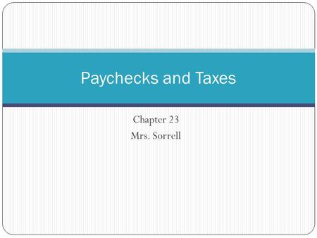 Paychecks and Taxes Chapter 23 Mrs. Sorrell.