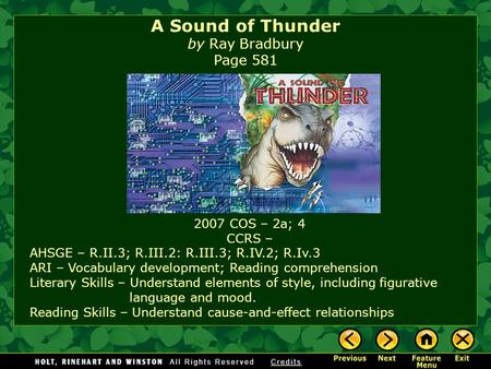 A Sound of Thunder by Ray Bradbury Page 581 2007 COS – 2a; 4 CCRS – AHSGE – R.II.3; R.III.2: R.III.3; R.IV.2; R.Iv.3 ARI – Vocabulary development; Reading.