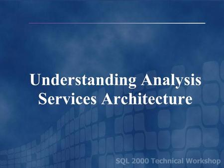 Understanding Analysis Services Architecture. Microsoft Data Warehousing Overview OLTP Source DTS DW Storage Analysis Services Clients OLE DB for OLAP,