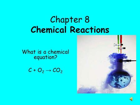 Chapter 8 Chemical Reactions What is a chemical equation? C + O 2 → CO 2.