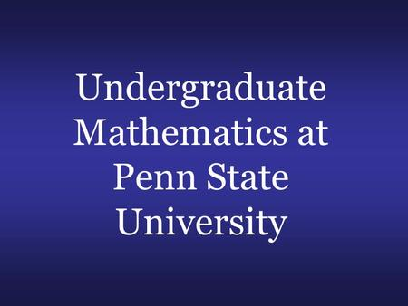 Undergraduate Mathematics at Penn State University.