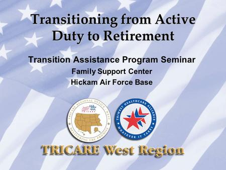Transitioning from Active Duty to Retirement Transition Assistance Program Seminar Family Support Center Hickam Air Force Base.