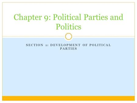 Chapter 9: Political Parties and Politics