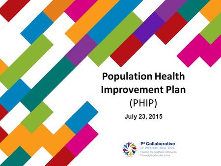 Population Health Improvement Plan (PHIP) July 23, 2015.