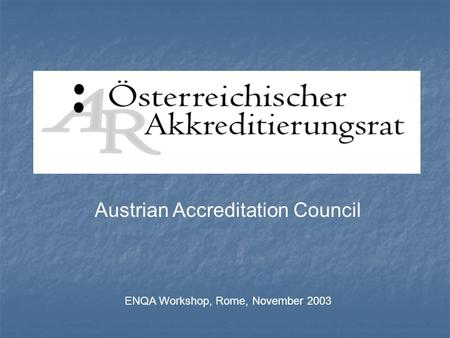 Austrian Accreditation Council ENQA Workshop, Rome, November 2003.