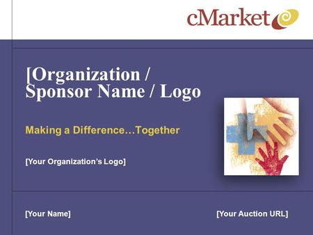[Your Name][Your Auction URL] [Organization / Sponsor Name / Logo Making a Difference…Together [Your Organization's Logo]