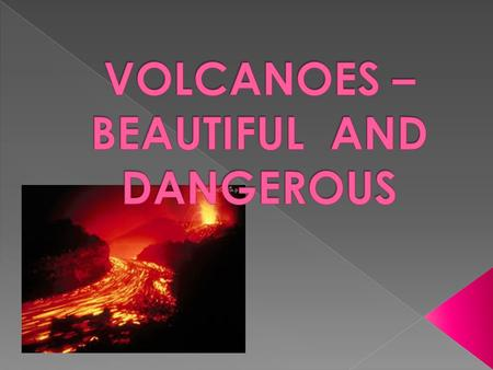 Volcanoes are vents in the ground where magma from inside the Earth forces its way to the surface and escapes in an eruption. There are about 1,510 active.