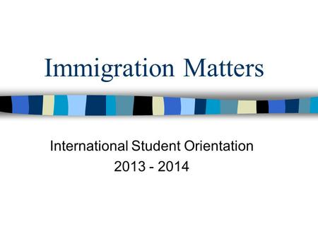 Immigration Matters International Student Orientation 2013 - 2014.