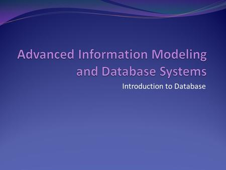 Advanced Information Modeling and Database Systems