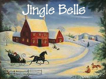Jingle Bells. Dashing through the snow in a one-horse open sleigh, O'er the fields we go Laughing all the way.