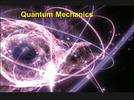 Quantum Mechanics. What is Quantum Physics? Quantum physics takes into account every possible outcome of measurement of physical properties  Quantum.