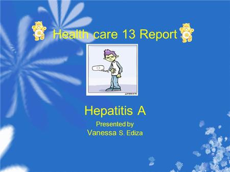 Health care 13 Report Hepatitis A Presented by Vanessa S. Ediza.