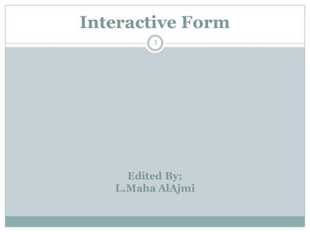 Interactive Form 1 Edited By; L.Maha AlAjmi. Revision 2 We learnt how to extend our Web pages by adding a few more tags Specifically, we discussed various.