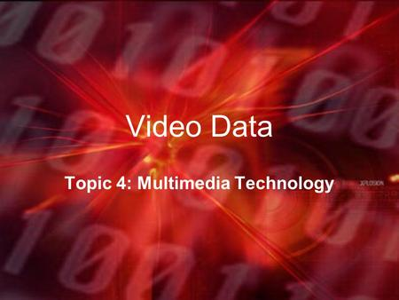 Video Data Topic 4: Multimedia Technology. What is Video? A video is just a collection of bit-mapped images that when played quickly one after another.