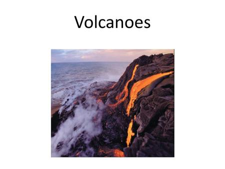Volcanoes. Formed at Plate Boundaries Ring of Fire!