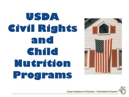 Oregon Department of Education – Child Nutrition Programs USDA Civil Rights and Child Nutrition Programs.