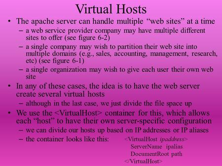 "Virtual Hosts The apache server can handle multiple ""web sites"" at a time – a web service provider company may have multiple different sites to offer (see."