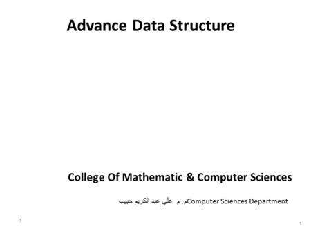 Advance Data Structure 1 College Of Mathematic & Computer Sciences 1 Computer Sciences Department م. م علي عبد الكريم حبيب.