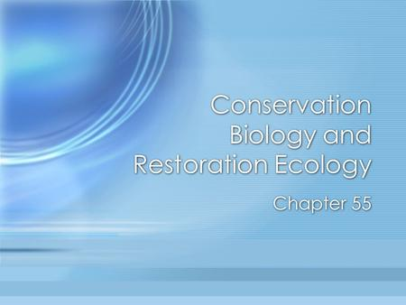 Conservation Biology and Restoration Ecology Chapter 55.