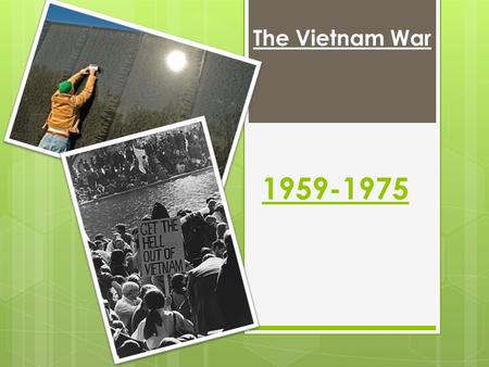 The Vietnam War 1959-1975. Prior knowledge  What do you already know about Vietnam?  Was this a popular war?  How did Americans at home feel about.