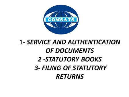 1- SERVICE AND AUTHENTICATION OF DOCUMENTS 2 -STATUTORY BOOKS 3- FILING OF STATUTORY RETURNS SERVICE: the action of helping or doing work for someone.