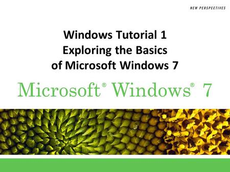 ®® Microsoft Windows 7 Windows Tutorial 1 Exploring the Basics of Microsoft Windows 7.