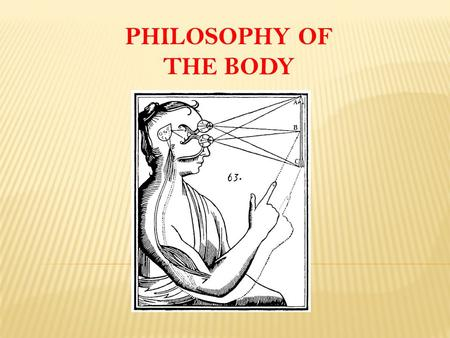 PHILOSOPHY OF THE BODY. I. Historical Considerations: The Problem of Dualism What is Dualism? Basically dualism which is introduced by Plato is a theory.