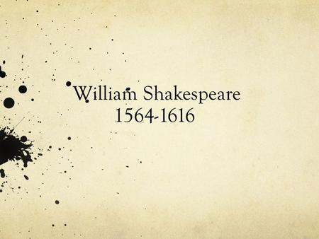 William Shakespeare 1564-1616.