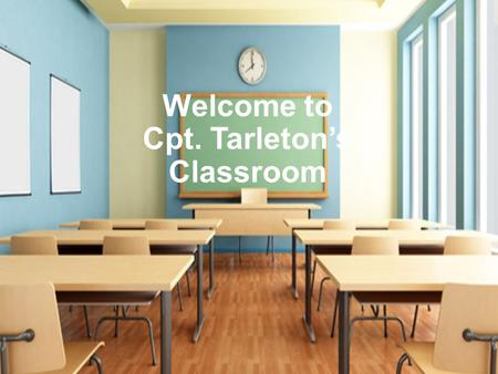 Welcome to Cpt. Tarleton's Classroom