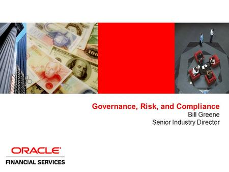 Governance, Risk, and Compliance Bill Greene Senior Industry Director.
