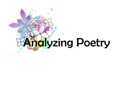 Analyzing Poetry. Step One Read the poem several times. Multiple readings are required in order to get a feel for the poem's theme and emotion. Often,