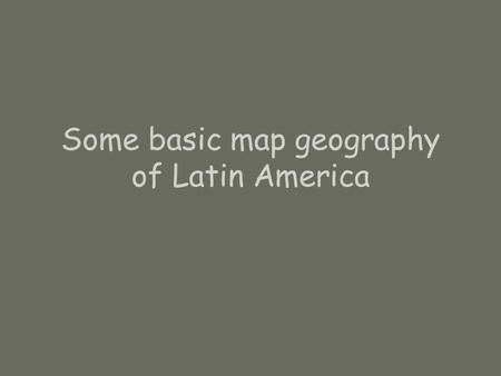 Some basic map geography of Latin America. Continents: N. America, S. America, Australia, Africa, Eurasia, Antarctica.
