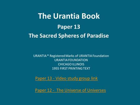 The Urantia Book Paper 13 The Sacred Spheres <strong>of</strong> Paradise Paper 13 - Video study group link Paper 12 - The Universe <strong>of</strong> Universes.