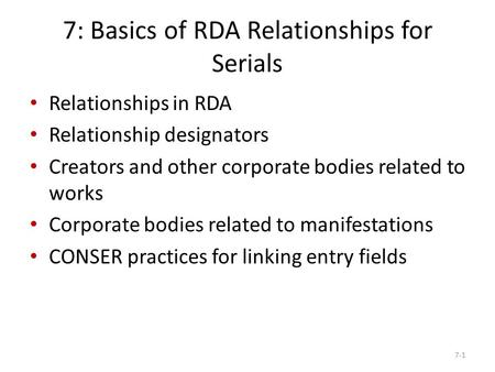 7: Basics of RDA Relationships for Serials Relationships in RDA Relationship designators Creators and other corporate bodies related to works Corporate.