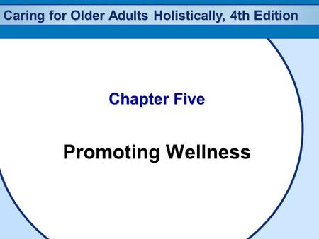 Caring for Older Adults Holistically, 4th Edition Chapter Five Promoting Wellness.