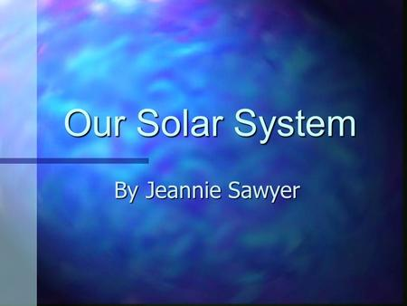 Our Solar System By Jeannie Sawyer Fair Use Guidelines Certain materials are included under the fair use exemption of the U.S. Copyright Law and have.